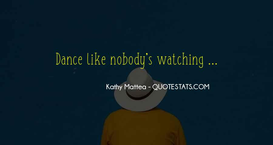 Dance Like Nobody Watching Quotes #654932