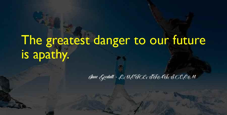 Danger Of Apathy Quotes #1477582