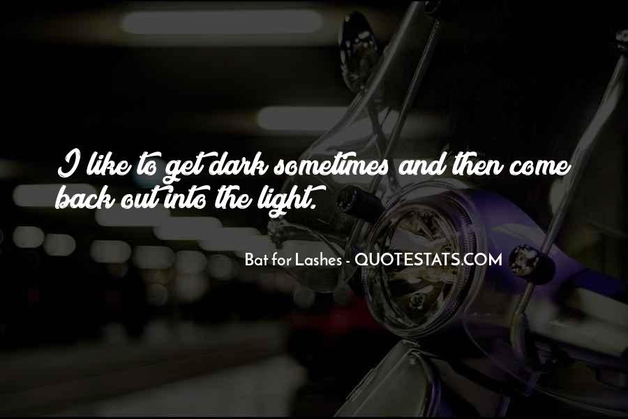 Dark Into Light Quotes #371318