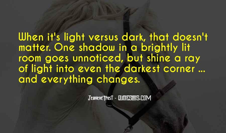 Dark Into Light Quotes #496495