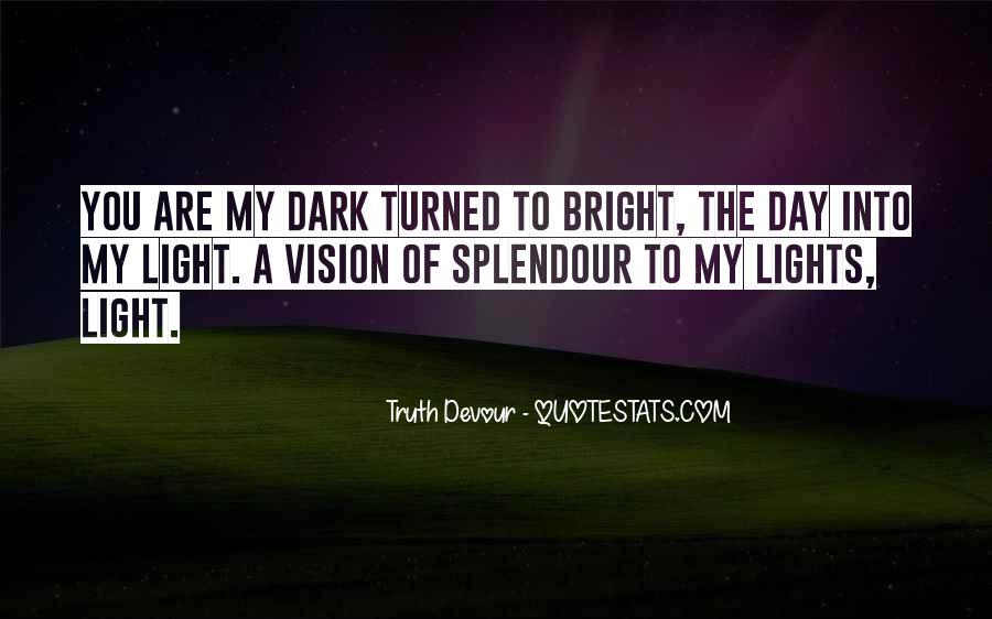 Dark Into Light Quotes #563596