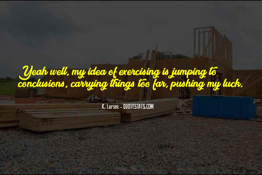 Quotes About Jumping Into Conclusions #270699