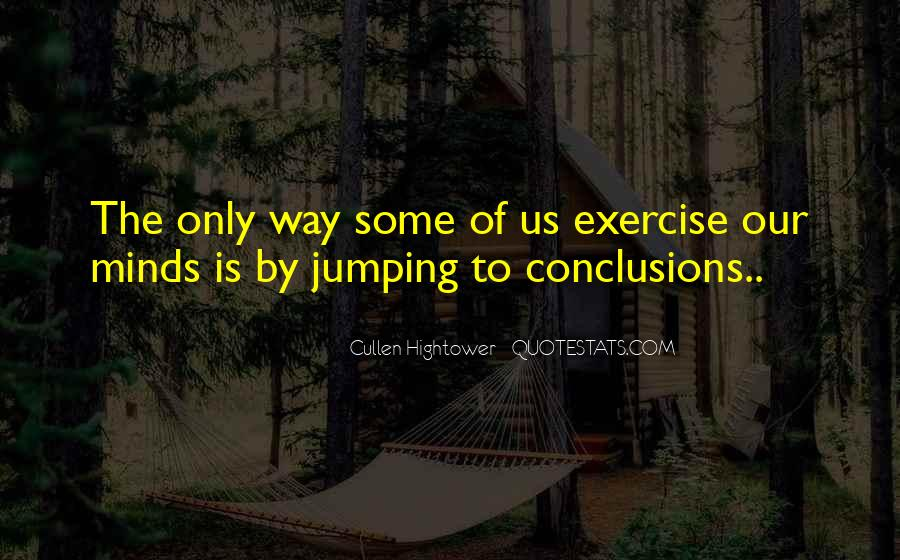 Quotes About Jumping Into Conclusions #728463