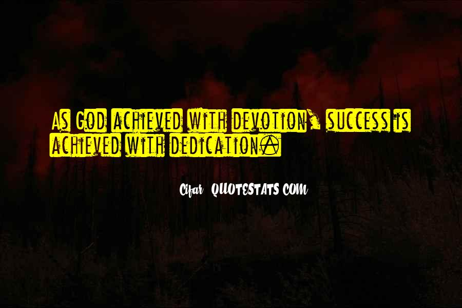 Dedication And Devotion Quotes #1388397
