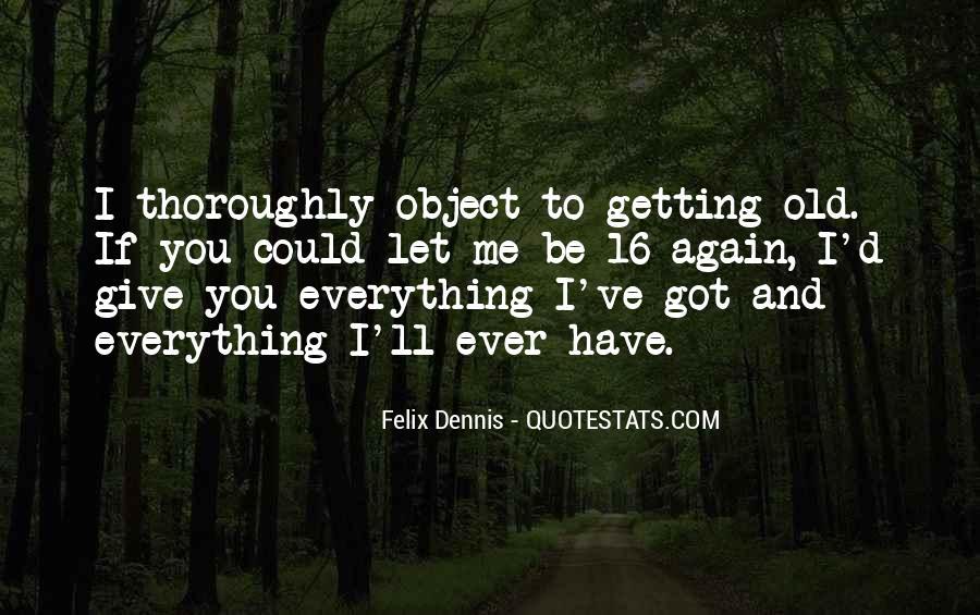 Dennis Felix Quotes #1254170
