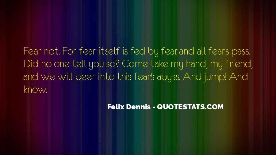 Dennis Felix Quotes #1750727