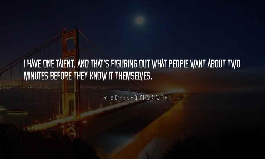 Dennis Felix Quotes #809488
