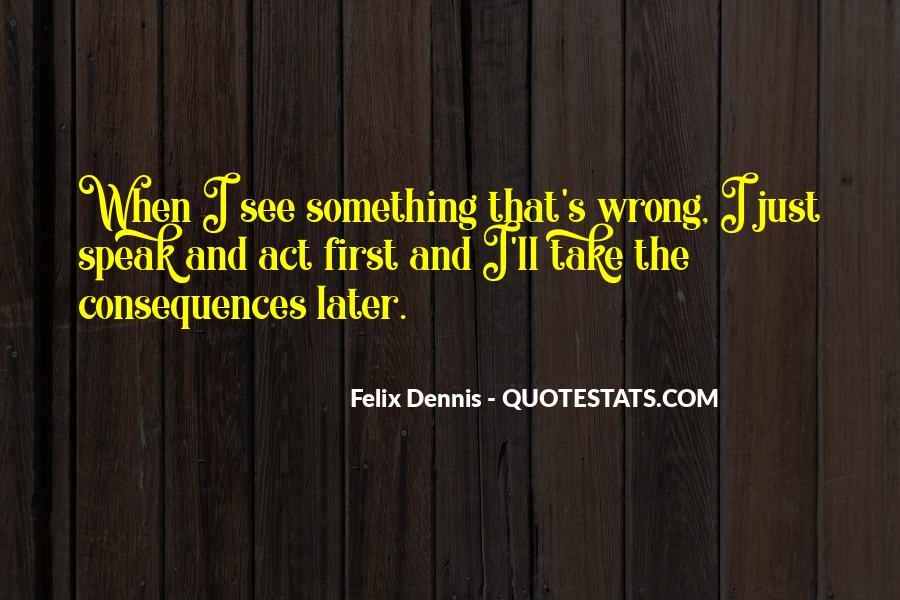 Dennis Felix Quotes #969773