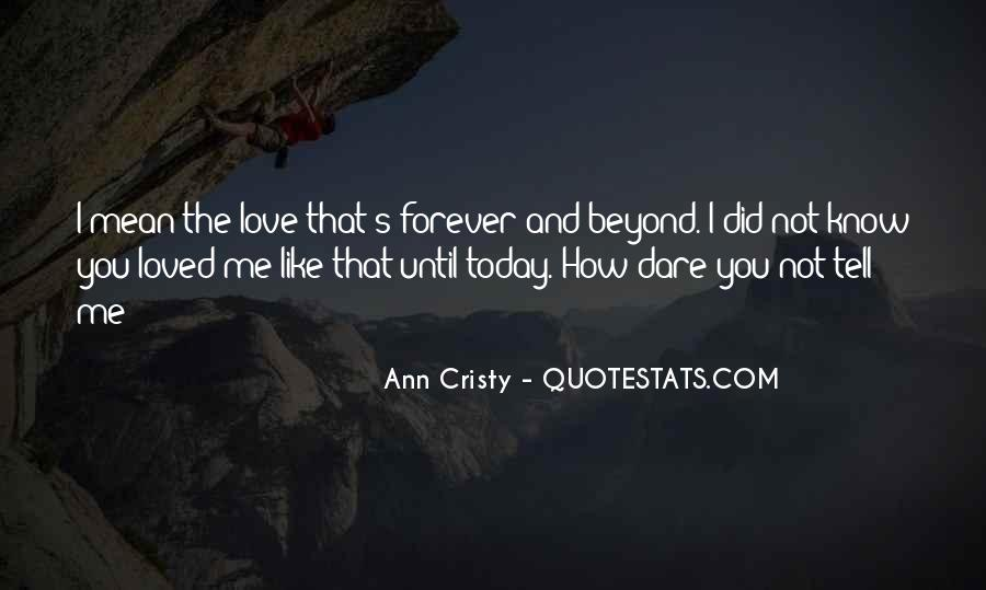 Did I Tell You I Love You Quotes #1409672