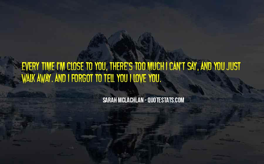 Did I Tell You I Love You Quotes #44249