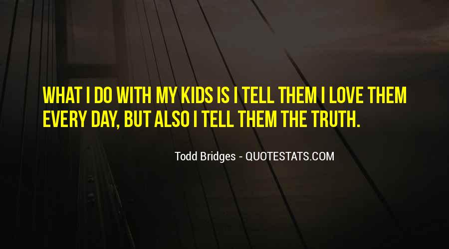Did I Tell You I Love You Quotes #60157