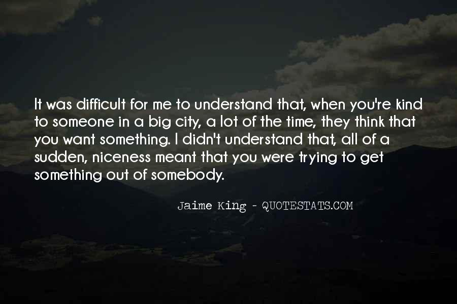 Difficult To Understand Me Quotes #729361