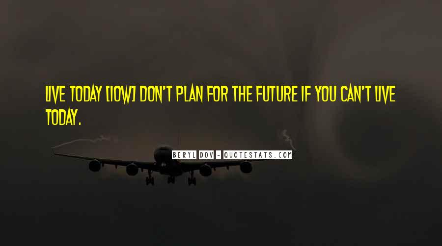 Do Not Live In The Future Quotes #126906