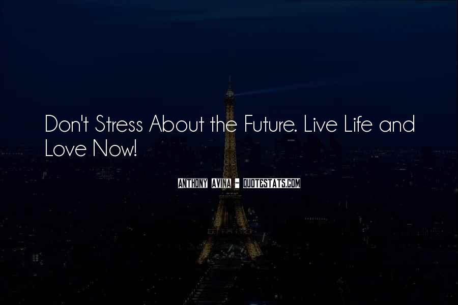 Do Not Live In The Future Quotes #138795