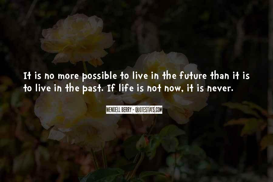 Do Not Live In The Future Quotes #16683