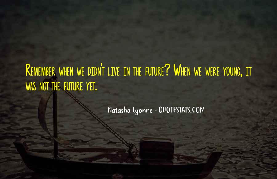 Do Not Live In The Future Quotes #82360