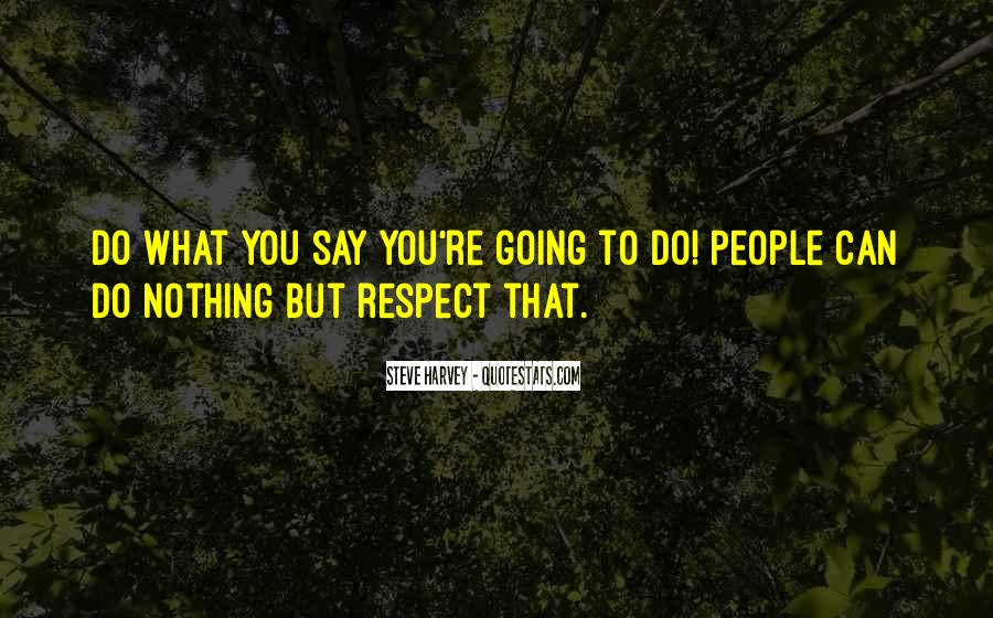 Do What You Say You're Going To Do Quotes #414903