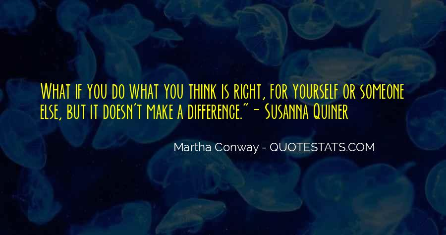 Do What You Think It's Right Quotes #709137