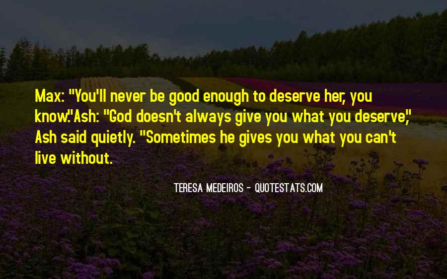Doesn't Deserve You Quotes #499947