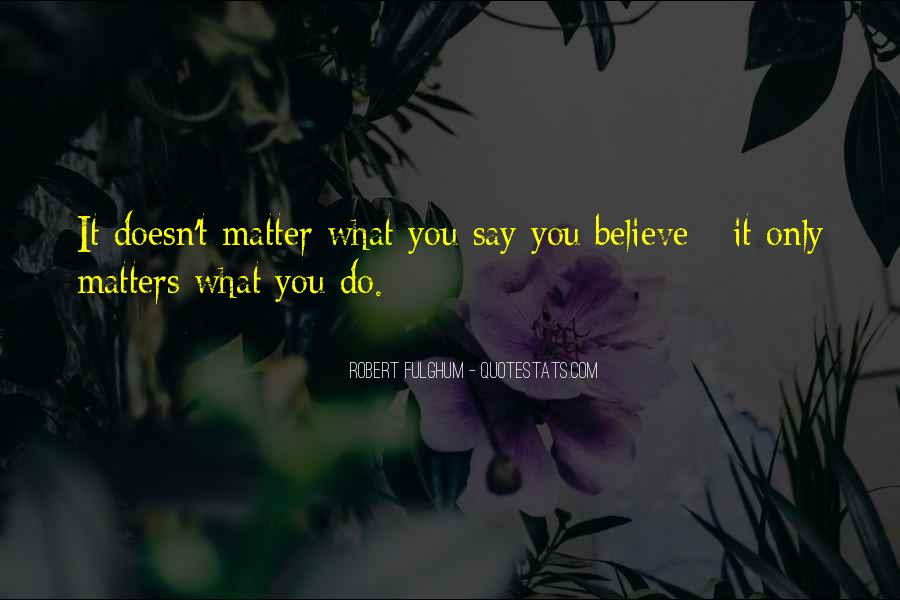 Doesn't Matter What You Do Quotes #1028315