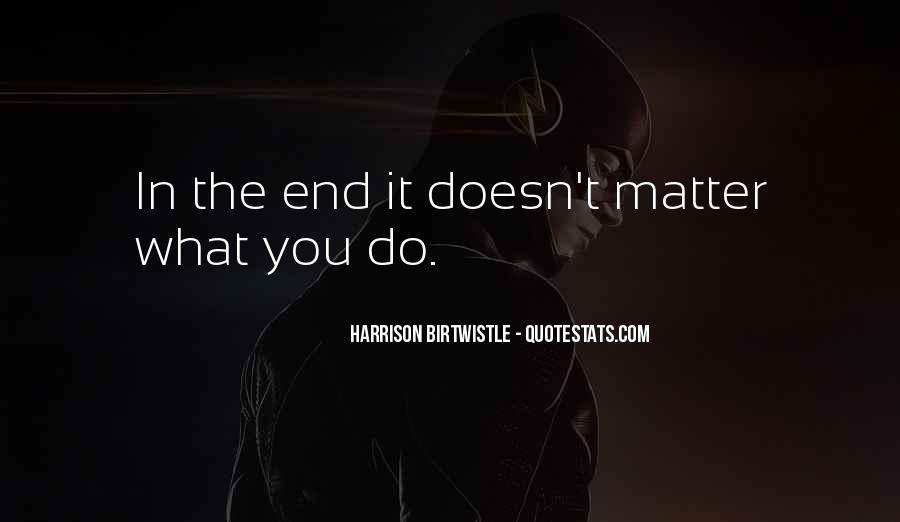 Doesn't Matter What You Do Quotes #323394