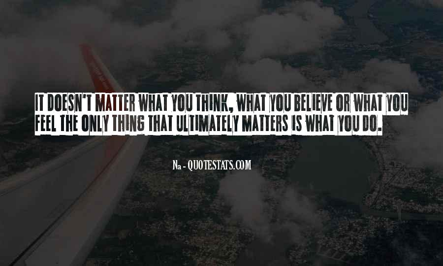 Doesn't Matter What You Do Quotes #387172