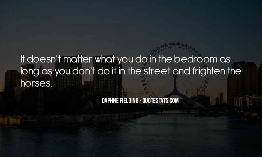 Doesn't Matter What You Do Quotes #450836