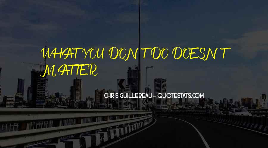 Doesn't Matter What You Do Quotes #486933