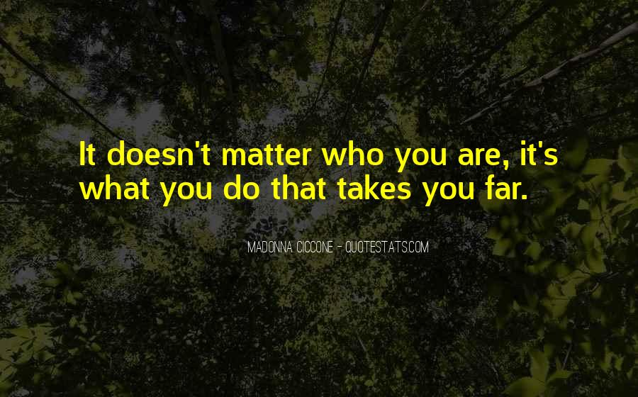 Doesn't Matter What You Do Quotes #697157