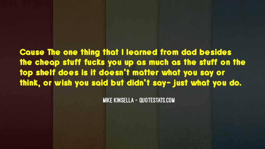Doesn't Matter What You Do Quotes #75319
