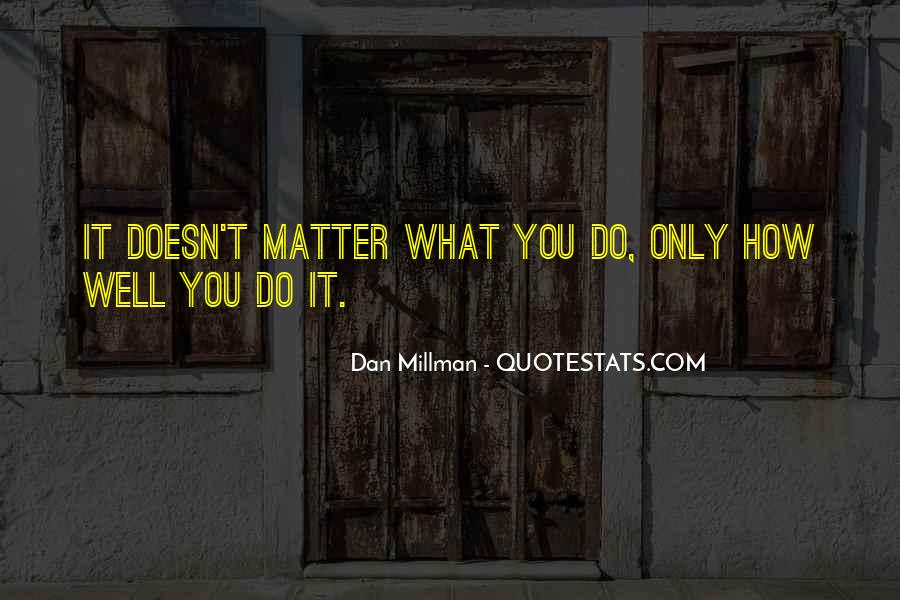 Doesn't Matter What You Do Quotes #783581