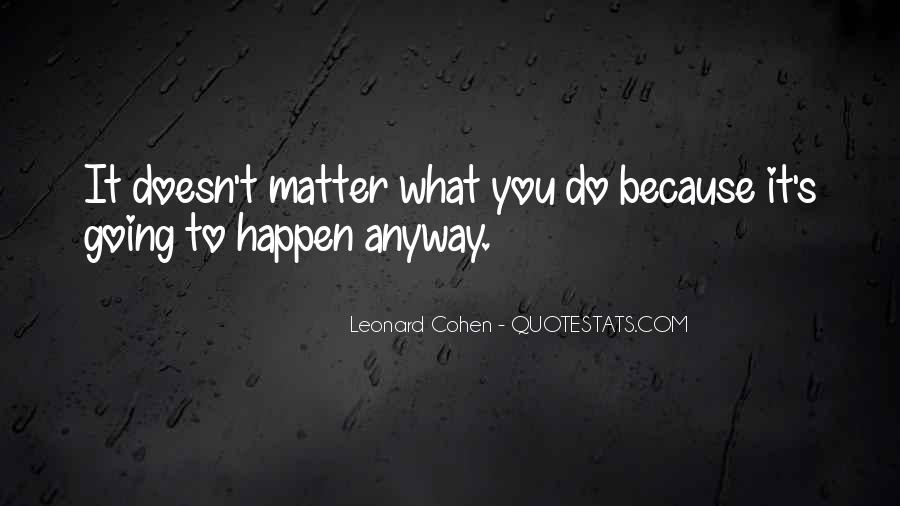 Doesn't Matter What You Do Quotes #86474