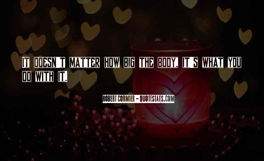 Doesn't Matter What You Do Quotes #958588
