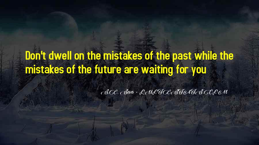 Don Dwell On The Past Quotes #1325813