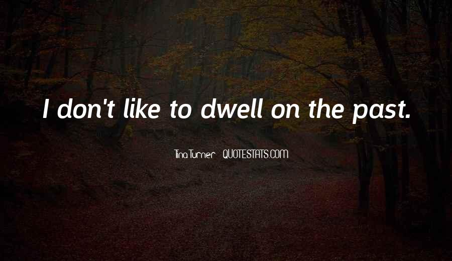 Don Dwell On The Past Quotes #478748