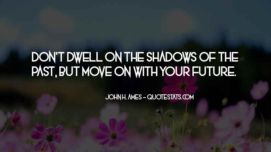 Don Dwell On The Past Quotes #529070
