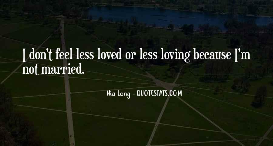 Don Feel Loved Quotes #1449259