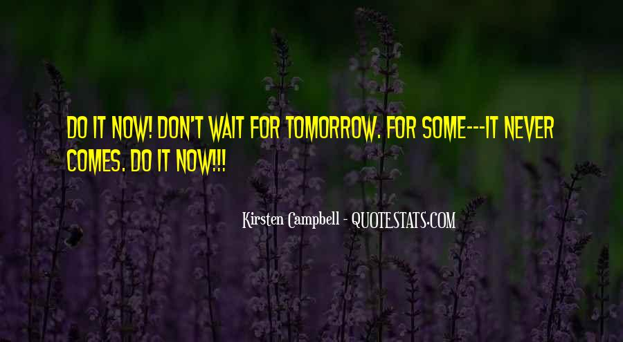 Don Wait Until Tomorrow Quotes #1055043