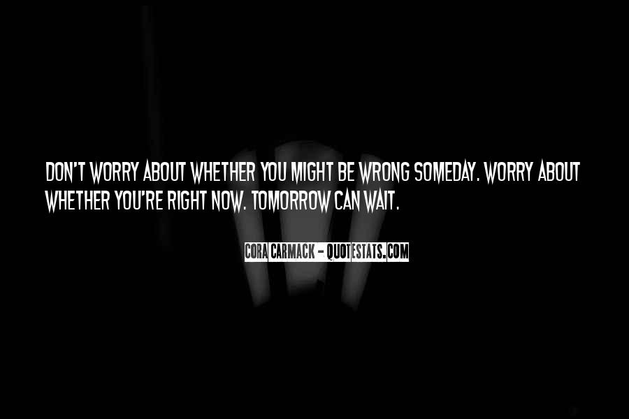 Don Wait Until Tomorrow Quotes #1485718
