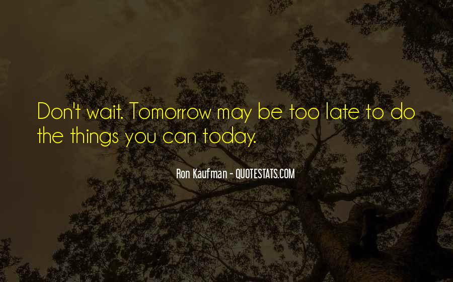Don Wait Until Tomorrow Quotes #449493