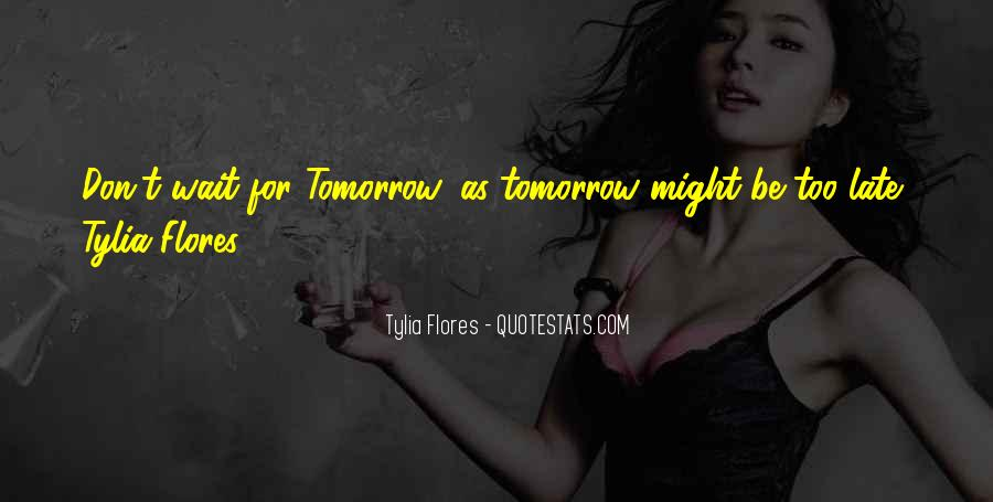 Don Wait Until Tomorrow Quotes #948137