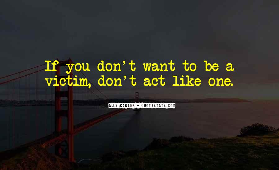 Don't Act Like You Are The Victim Quotes #1326548