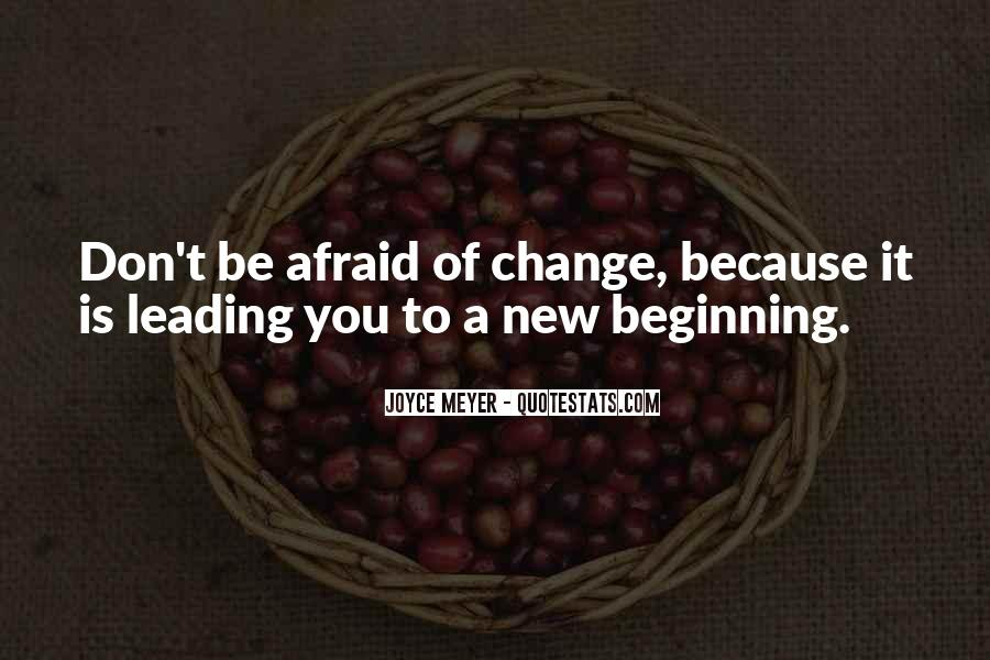 Don't Be Afraid Of Change Quotes #1114873