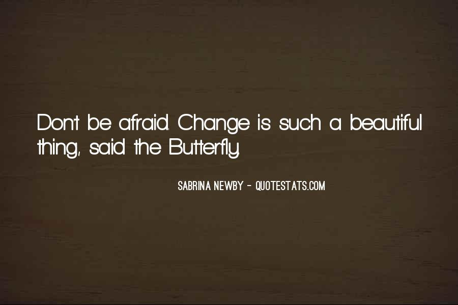 Don't Be Afraid Of Change Quotes #1387951