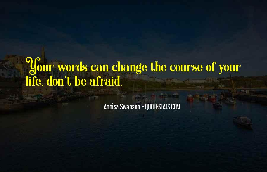 Don't Be Afraid Of Change Quotes #1845778