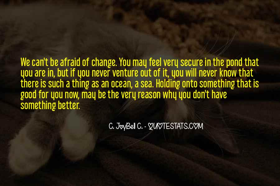 Don't Be Afraid Of Change Quotes #1847724