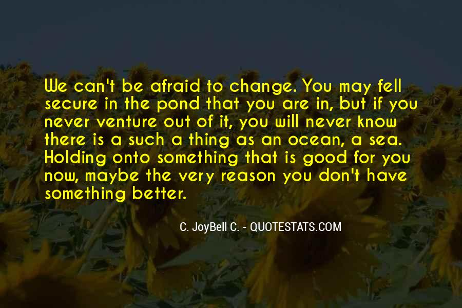 Don't Be Afraid Of Change Quotes #287782
