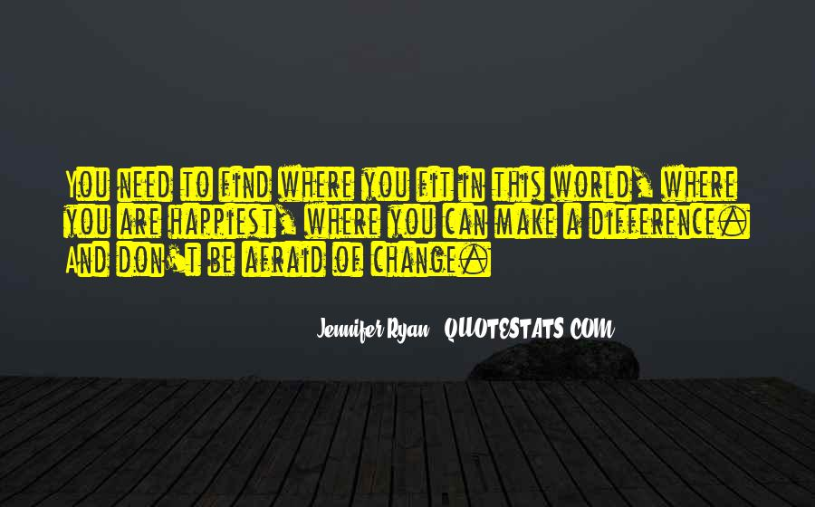 Don't Be Afraid Of Change Quotes #782558