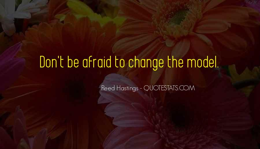 Don't Be Afraid Of Change Quotes #831676