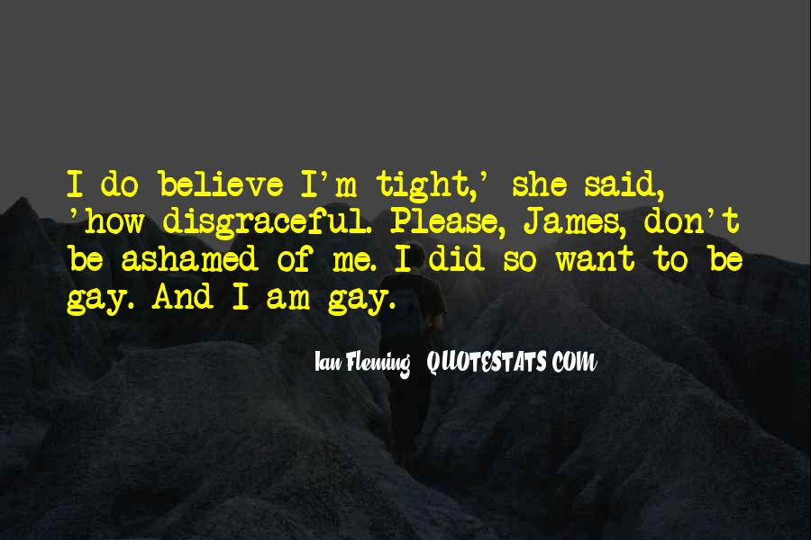 Don't Be Ashamed Of Me Quotes #922745